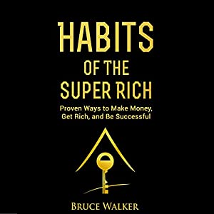 Habits of the Super Rich: Find Out How Rich People Think and Act Differently Audiobook