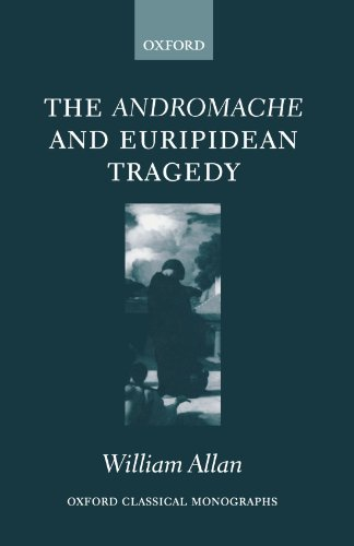 The Andromache and Euripidean Tragedy (Oxford Classical Monographs)