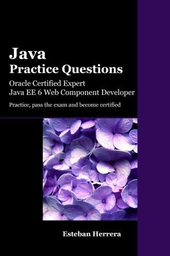 Java Practice Questions: Oracle Certified Expert, Java EE 6 Web Component Developer (Java Ee 6 Web Component Developer compare prices)
