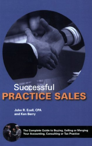 Successful Practice Sales: The Complete Guide to Buying, Selling or Merging Your Accounting, Consulting or Tax Practice