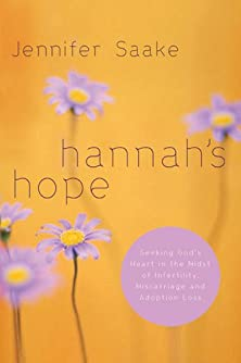 Hannah's Hope, Seeking God's Heart in the Midst of Infertility, Miscarriage, and Adoption Loss