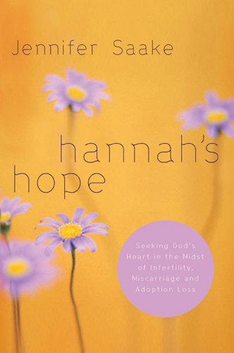 Image: Hannah's Hope: Seeking God's Heart in the Midst of Infertility, Miscarriage, and Adoption Loss, by Jennifer Saake. Published: NavPress (February 1, 2014)