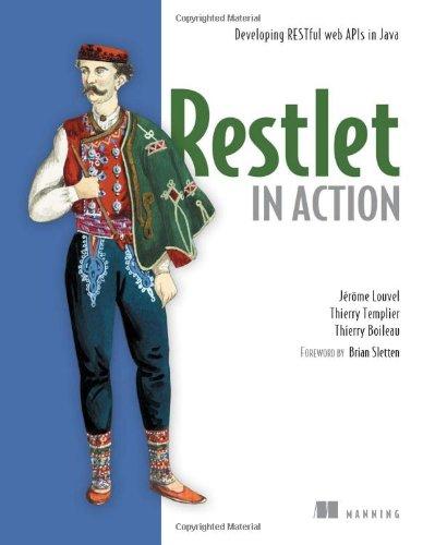Restlet In Action: Developing Restful Web Apis In Java