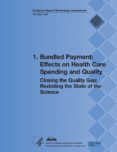 1. Bundled Payment: Effects On Health Care Spending And Quality: Closing The Quality Gap: Revisiting The State Of The Science (Evidence Report/Technology Assessment Number 208)
