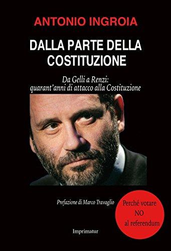 Dalla parte della Costituzione. Da Gelli a Renzi: quarant'anni di attacco alla Costituzione
