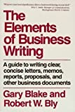 Elements of Business Writing: Guide to Writing Clear, Concise Letters, Memos, Reports, Proposals and Other Business Documents