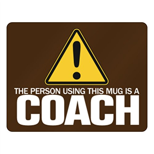 Teeburon THE PERSON USING THIS MUG IS A Coach Horizontal Sign