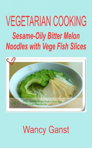 Vegetarian Cooking: Sesame-Oily Bitter Melon Noodles With Vege Fish Slices (Vegetarian Cooking - Vege Seafood Book 84) front-908850