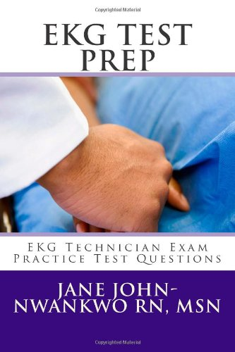 Ekg Test Prep: Ekg Technician Exam Practice Test Questions (Ekg Technician Exam Preparation Series)