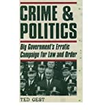 img - for [ CRIME & POLITICS: BIG GOVERNMENT'S ERRATIC CAMPAIGN FOR LAW AND ORDER ] By Gest, Ted ( Author) 2003 [ Paperback ] book / textbook / text book