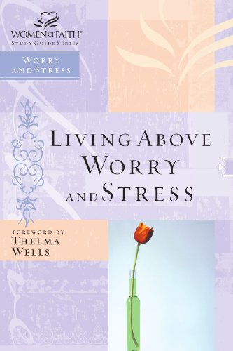Living Above Worry and Stress (Women of Faith Study Guide)