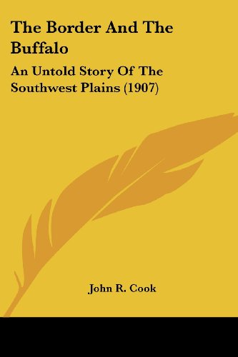 The Border and the Buffalo: An Untold Story of the Southwest Plains (1907)