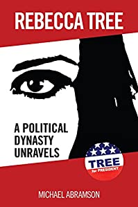 Rebecca Tree: A Political Dynasty Unravels: Tree For President by Michael Abramson ebook deal