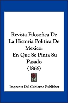 Revista Filosofica De La Historia Politica De Mexico: En