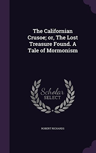 The Californian Crusoe; or, The Lost Treasure Found. A Tale of Mormonism