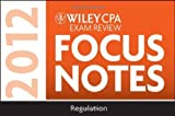 img - for Wiley CPA Exam Review Focus Notes 2012, Regulation 7th edition by Wiley (2011) Spiral-bound book / textbook / text book