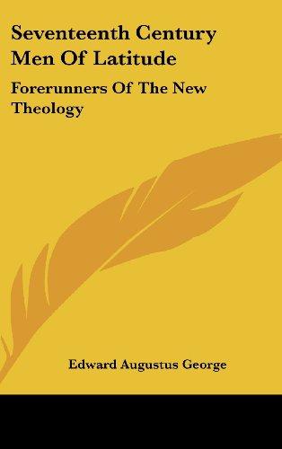 Seventeenth Century Men of Latitude: Forerunners of the New Theology