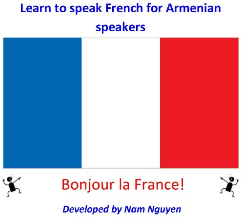 Nam Nguyen - Learn to Speak French for Armenian Speakers (English Edition)