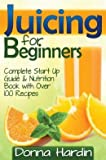 Juicing for Beginners: Complete Juicing Start Up Guide and Nutrition Book with 100+ Juicing Recipes for Health... (Paperback) - Common