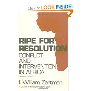 Ripe for Resolution: Conflict and Intervention in Africa I. William Zartman