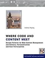 Where Code and Content Meet: Design Patterns for Web Content Management and Delivery, Personalisation and User Participation (Wiley Software Patterns Series)