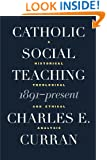 Catholic Social Teaching, 1891-Present: A Historical, Theological, and Ethical Analysis (Moral Traditions)