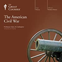 The American Civil War  by The Great Courses, Gary W. Gallagher Narrated by Professor Gary W. Gallagher