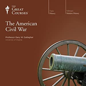 The American Civil War | [ The Great Courses, Gary W. Gallagher]