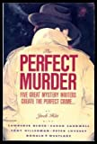 Perfect Murder: Five Great Mystery Writers Create the Perfect Crime