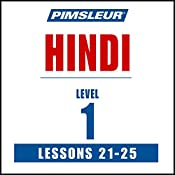 Pimsleur Hindi, Level 1, Lessons 21-25: Learn to Speak and Understand Hindi with Pimsleur Language Programs |  Pimsleur