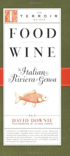 Food Wine The Italian Riviera & Genoa (The Terroir Guides) by David Downie
