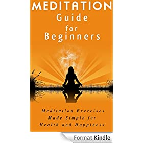 Meditation Guide for Beginners: Meditation Exercises Made Simple for Health and Happiness (Meditation How To) (English Edition)