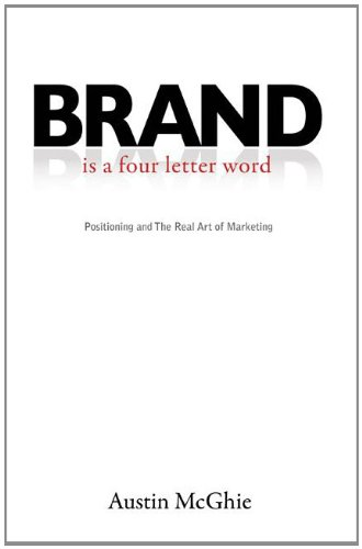 BRAND  is a four letter word: Positioning and The Real Art of Marketing (The Real World Austin compare prices)
