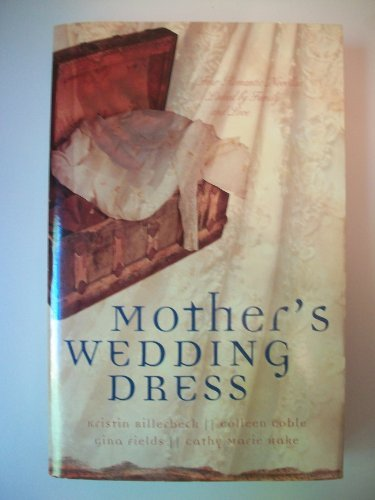 Mother's Wedding Dress: Button String Bride/Wedding Quilt Bride/Bayside Bride/The Persistent Bride (Inspirational Romance Collection)