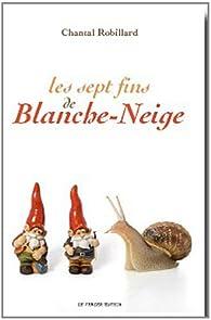 Les sept fins de Blanche-Neige par Chantal Robillard