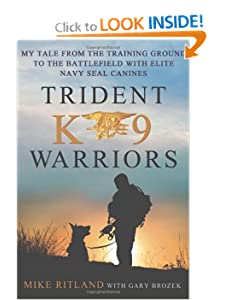Trident K9 Warriors: My Tale from the Training Ground to the Battlefield with Elite Navy SEAL Canines by Michael Ritland and Gary Brozek