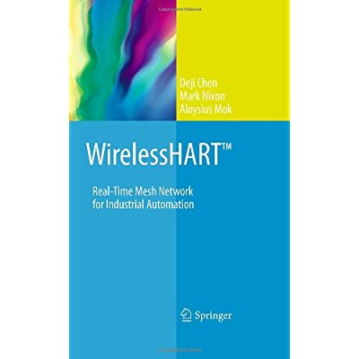 WirelessHART(TM): Real-Time Mesh Network for Industrial Automation