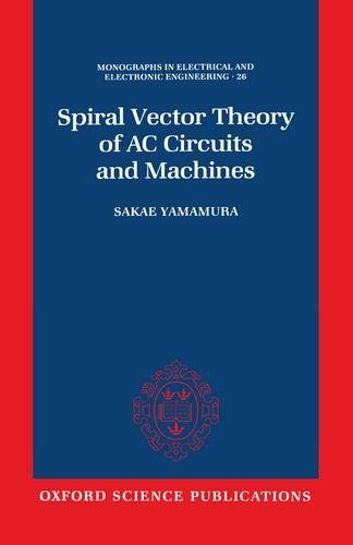 Spiral Vector Theory of AC Circuits and Machines (Monographs in Electrical and Electronic Engineering)