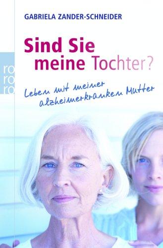 Buchseite und Rezensionen zu 'Sind Sie meine Tochter?: Leben mit meiner alzheimerkranken Mutter' von Gabriela Zander-Schneider