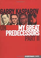 Garry Kasparov on My Great Predecessors: A Modern History of the Development of Chess in Three Volums : From Euwe to Tal