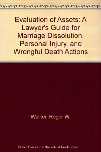 Evaluation of Assets: A Lawyer's Guide for Marriage Dissolution, Personal Injury, and Wrongful Death Actions
