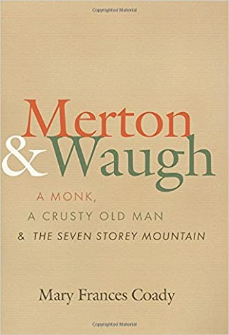Merton and Waugh: A Monk, A Crusty Old Man, and The Seven Storey Mountain