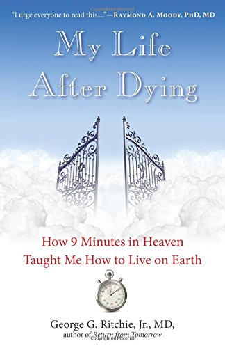 My Life After Dying: How 9 Minutes in Heaven Taught Me How to Live on Earth