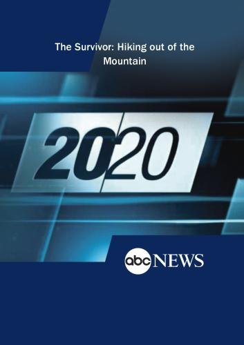 ABC News 20/20 The Survivor: Hiking out of the MountainABC News 20/20 The Survivor: Hiking out of the Mountain