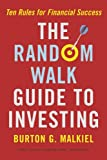The Random Walk Guide to Investing: Ten Rules for Financial Success (0393058549) by Malkiel, Burton G.