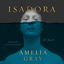 Isadora: A Novel Audiobook by Amelia Gray Narrated by Jen Tullock