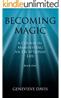 Becoming Magic: A Course in Manifesting an Exceptional Life (Book 1) (English Edition)