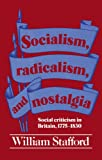 Socialism, Radicalism, and Nostalgia: Social Criticism in Britain, 1775-1830 (0521339898) by Stafford, William