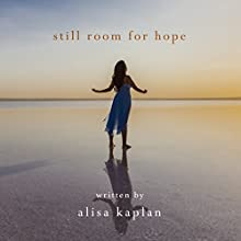 Still Room for Hope: A Survivor's Story of Sexual Assault, Forgiveness, and Freedom (       UNABRIDGED) by Alisa Kaplan Narrated by Alisa Kaplan