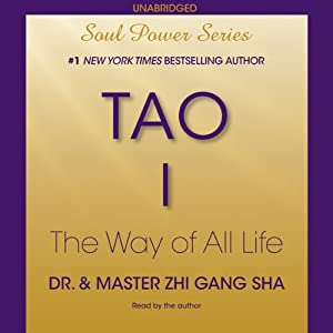 Tao I: The Way of All Life: Soul Power Series | [Zhi Gang Sha]